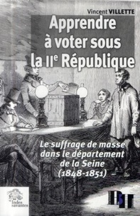 Vincent Villette - Apprendre à voter sous la IIe République - Le suffrage de masse dans le département de la Seine (1848-1851).