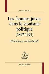 Vincent Vilmain - Les femmes juives dans le sionisme politique (1897-1921) - Féministes et nationalistes ?.