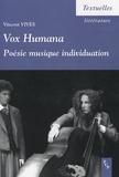 Vincent Vivès - Vox Humana - Poésie, musique, individuation.