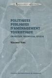 Vincent Vlès - Politiques publiques d'aménagement touristique - Objectifs, méthodes, effets.