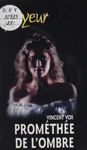 Vincent Vox - Prométhée de l'ombre.