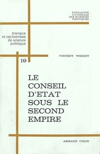 Vincent Wright - Le Conseil d'Etat sous le Second Empire.