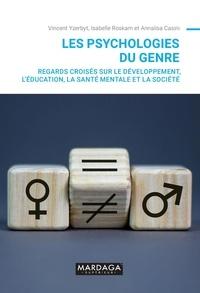 Vincent Yzerbyt et Isabelle Roskam - Les psychologies du genre - Regards croisés sur le développement, l'éducation, la santé mentale et la société.