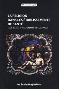 Vincente Fortier et François Vialla - La religion dans les établissements de santé.