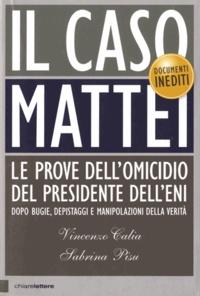 Vincenzo Calia et Sabrina Pisu - Il caso Mattei - Le prove dell'omicidio del presidente dell'Eni.