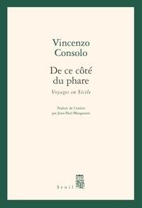 Vincenzo Consolo - De ce côté du phare - Voyages en Sicile.