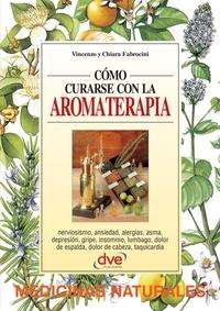 Vincenzo Fabrocini et Chiara Fabrocini - Cómo curarse con la aromaterapia.