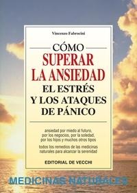 Vincenzo Fabrocini - Cómo vencer la ansiedad, el estrés y los ataques de pánico.