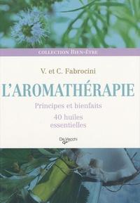 Vincenzo Fabrocini et Chiara Fabrocini - L'aromathérapie - Principes et bienfaits, 40 huiles essentielles.