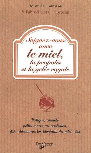 Vincenzo Fabrocini et Chiara Fabrocini - Soignez-vous avec le miel, la propolis et la gelée royale.