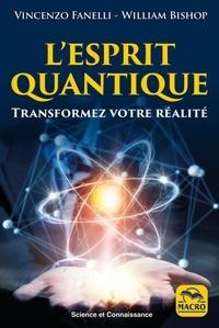 Vincenzo Fanelli et William Bishop - L'esprit quantique - Transformez votre réalité.