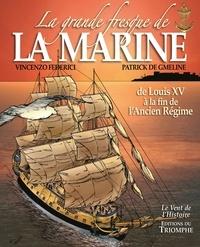 Vincenzo Federici et Patrick de Gmeline - La grande fresque de la marine Tome 2 : De Louis XV à la fin de l'Ancien Régime.