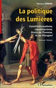 Vincenzo Ferrone - La politique des Lumières - Constitutionnalisme, républicanisme, Droits de l'homme, le cas Filangieri.