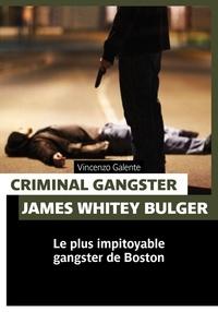 Vincenzo Galente - Criminal gangster - James Whitey Bulger.