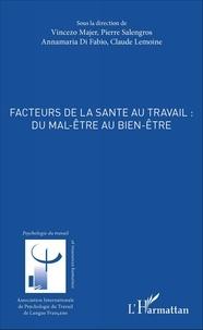 Vincenzo Majer et Pierre Salengros - Facteurs de la santé au travail : du mal-être au bien-être.