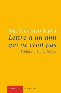 Vincenzo Paglia - Lettre à un ami qui ne croit pas.
