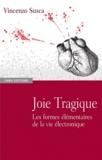 Vincenzo Susca - Joie tragique - Les formes élémentaires de la vie électronique.