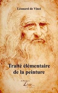 Vinci léonard De et Nicolas Poussin - Traité élémentaire de la peinture.