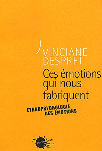 Vinciane Despret - Ces émotions qui nous fabriquent - Ethnopsychologie de l'authenticité.