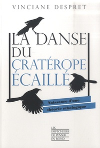 Vinciane Despret - La danse du cratérope écaillé - Naissance d'une théorie éthologique.