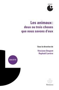 Vinciane Despret et Raphaël Larrère - Les animaux : deux ou trois choses que nous savons d'eux.