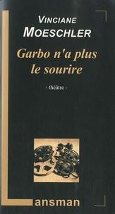 Vinciane Moeschler - Garbo n'a plus le sourire.