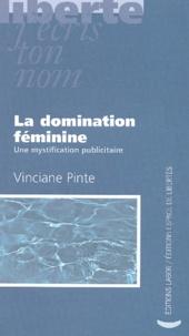 Vinciane Pinte - La domination féminine - Une mystification publicitaire.