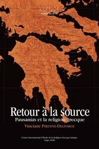 Vinciane Pirenne-Delforge - Kernos Supplément 20 : Retour à la source - Pausanias et la religion grecque.
