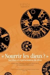 """Vinciane Pirenne-Delforge - Kernos Supplément 26 : """"Nourrir les Dieux ?"""" - Sacrifice et représentation du divin."""