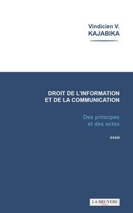 Vindicien Kajabika - Le droit de l'information et de la communication - Des principes et des actes.