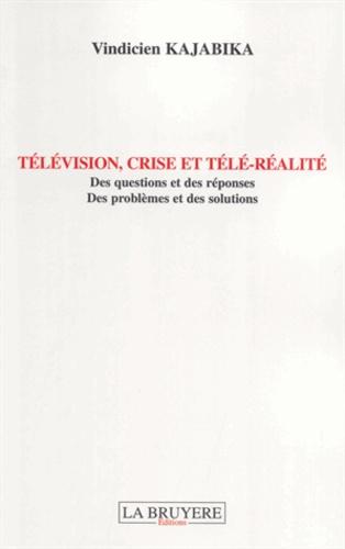 Vindicien Kajabika - Télévision, crise et télé-réalité - Des questions et des réponses, des problèmes et des solutions.
