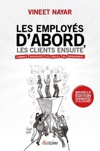 Vineet Nayar - Les Employés d'abord, les clients ensuite - La version illustrée du livre phénomène qui invite à renverser les règles du management.