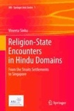 Vineeta Sinha - Religion-State Encounters in Hindu Domains - From the Straits Settlements to Singapore.