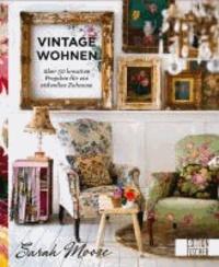 Vintage-Wohnen - ܨber 50 kreative Projekte fu¨r ein stilvolles Zuhause.
