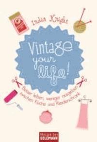 Vintage your life! - Besser leben, weniger ausgeben zwischen Küche und Kleiderschrank.