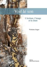 Violaine Anger - Voir le son - L'écriture, l'image et le chant.