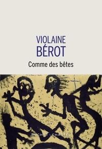Violaine Bérot - Comme des bêtes.