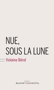 Violaine Bérot - Nue, sous la lune.