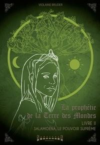 Violaine Bruder - La prophétie de la terre des mondes Tome 2 : Salamoena, le pouvoir suprême.