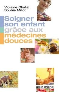 Violaine Chatal et Violaine Chatal - Soigner son enfant grâce aux médecines douces.
