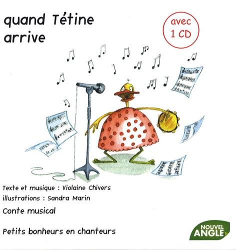 Violaine Chivers et Sandra Marin - Quand Tétine arrive. 1 CD audio