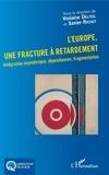Violaine Delteil et Xavier Richet - L'Europe, une fracture à retardement - Intégration asymétrique, dépendances, fragmentation.