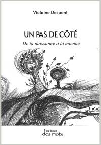 Violaine Despont - Un pas de côté - De ta naissance à la mienne.