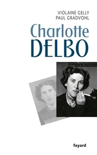Violaine Gelly et Paul Gradvohl - Charlotte Delbo.