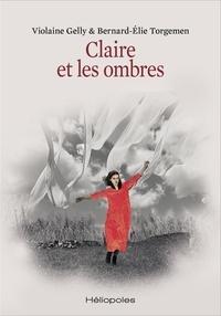 Violaine Gelly et Bernard-Élie Torgemen - Claire et les ombres.
