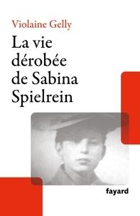 Violaine Gelly - La vie dérobée de Sabina Spielrein.