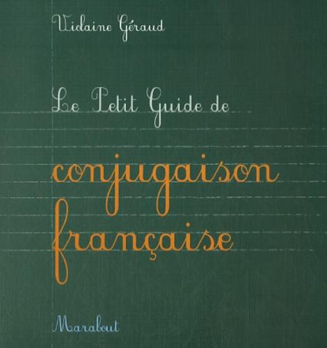 Violaine Géraud - Le Petit Guide de conjugaison française.