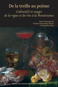 Violaine Giacomotto-Charra et Jacqueline Vons - De la treille au poème - Culture(s) et usages de la vigne et du vin à la Renaissance.