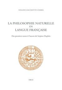Violaine Giacomotto-Charra - La philosophie naturelle en langue française - Des premiers textes à l'œuvre de Scipion Dupleix.