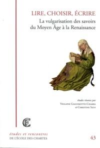 Violaine Giacomotto-Charra et Christine Silvi - Lire, choisir, écrire - La vulgarisation des savoirs du Moyen Age à la Renaissance.